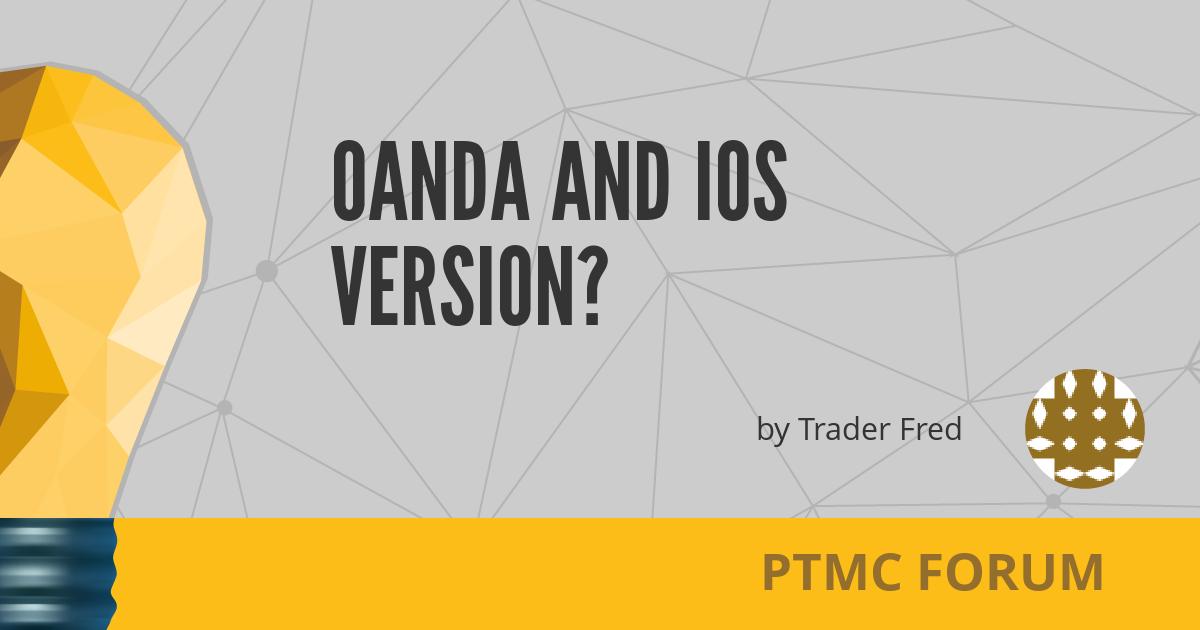 Oanda and iOS version? - PTMC Forum