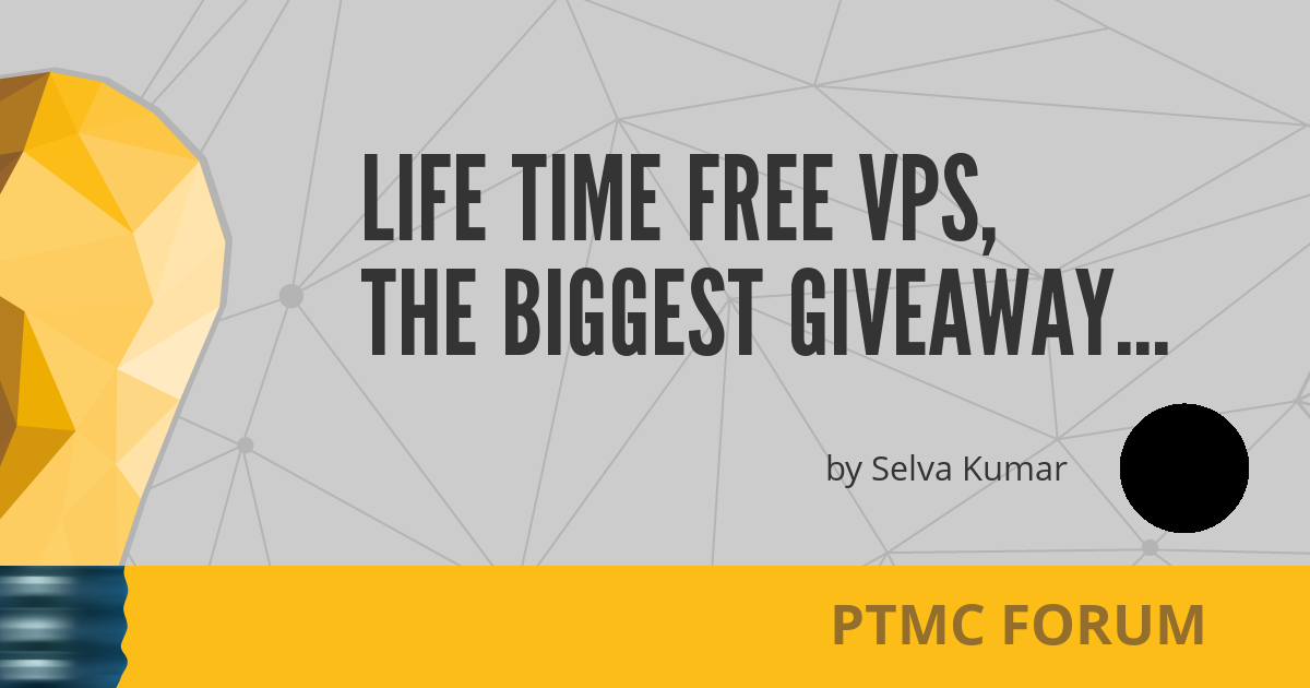 Life time free VPS, The biggest giveaway ever - PTMC Forum