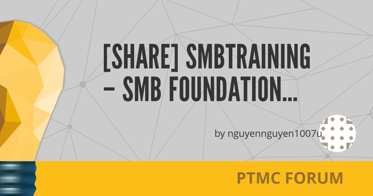 Share] Smbtraining – SMB Foundation Program (22 GB) - PTMC Forum